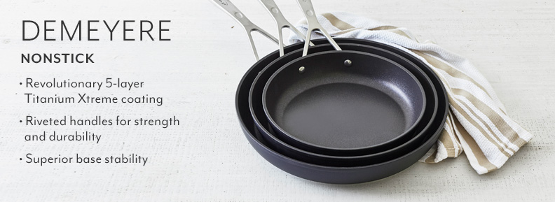 Demeyere Nonstick revolutionary 5 layer Titanium Xtreme coating. Riveted handles for strength and durability. Superior base stability.