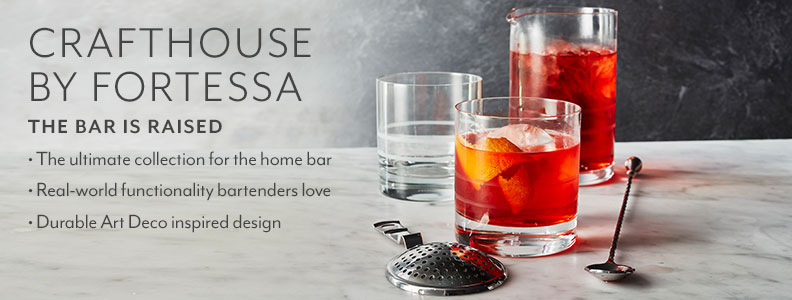 Crafthouse by Fortessa. The bar is raised. The ultimate collection for the home bar. Full of thoughtful, purposeful details. Heavy-duty premium construction.