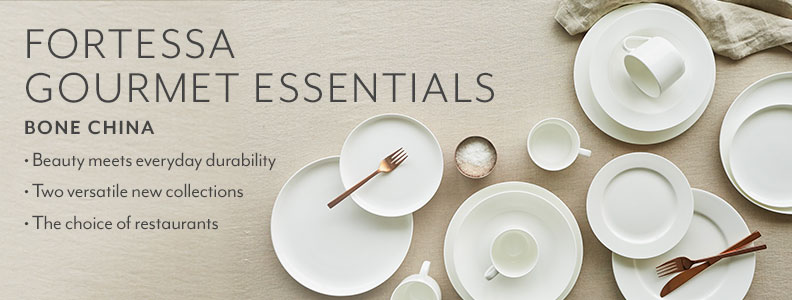 Fortessa Gourmet Essentials. Elevate everyday. Beauty meets everyday durability. Two versatile new collections. The choice of restaurants.