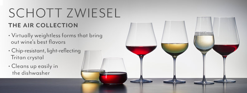 Schott Zwiesel the Air Collection. Virtually weightless forms that bring out wine's best flavors. Chip-resistant, light-reflecting Tritan crystal. Cleans up easily in the dishwasher.