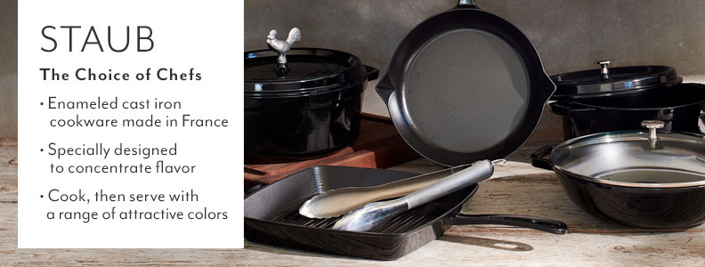Staub the choice of chefs. Enameled cast iron cookware made in France. Specially designed to concentrate flavor. Cook, then serve with a range of attractive colors.