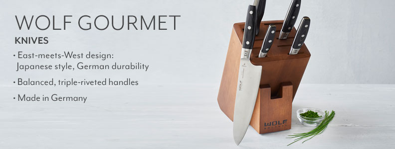 Wolf Gourmet knives. The precision of Japanese style blades meets the durability of German forging. Balanced, triple-riveted handles. Made in Germany.