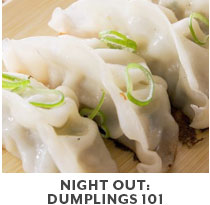 Cooking Class: Night Out: Dumplings 101.