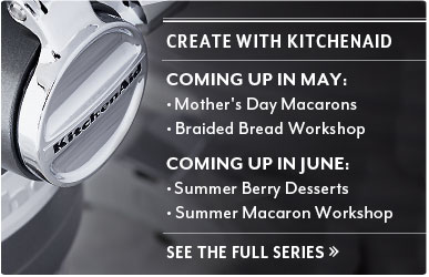 Create with KitchenAid. Coming up in April Everyday Vegetarian and Provencal Macarons. Coming up in May Braided Bread Workshop and Mothers Day Macarons. See the full series.