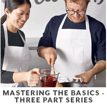 Cooking Class: Mastering the Basics Three Part Series.