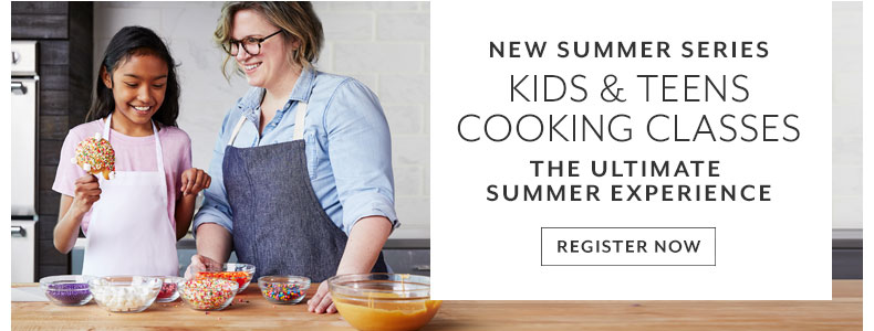 Summer Series Kids and teens cooking classes. Plan the perfect summer experience. Register Now!