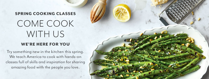 Spring cooking classes, come cook with us, we're here for you.