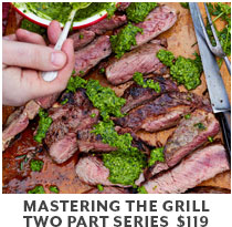 Cooking Class: Mastering the Grill two part series $119.