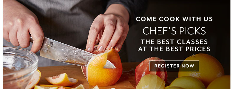 Come cook with us, Chef's Picks, the best classes at the best prices. Register Now!