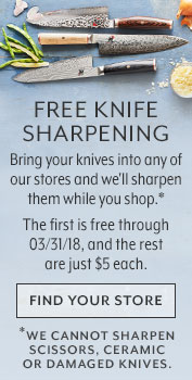 Free knife sharpening. Bring your knives into any of our stores and we'll sharpen them while you shop. Find your store.
