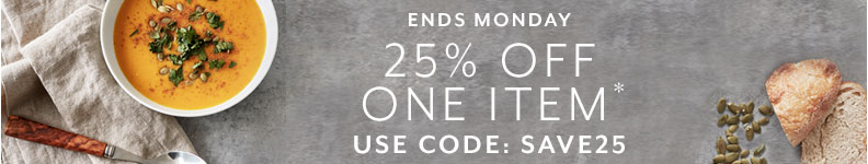 Ends Monday 25% off 1 item, shop online with code SAVE25.