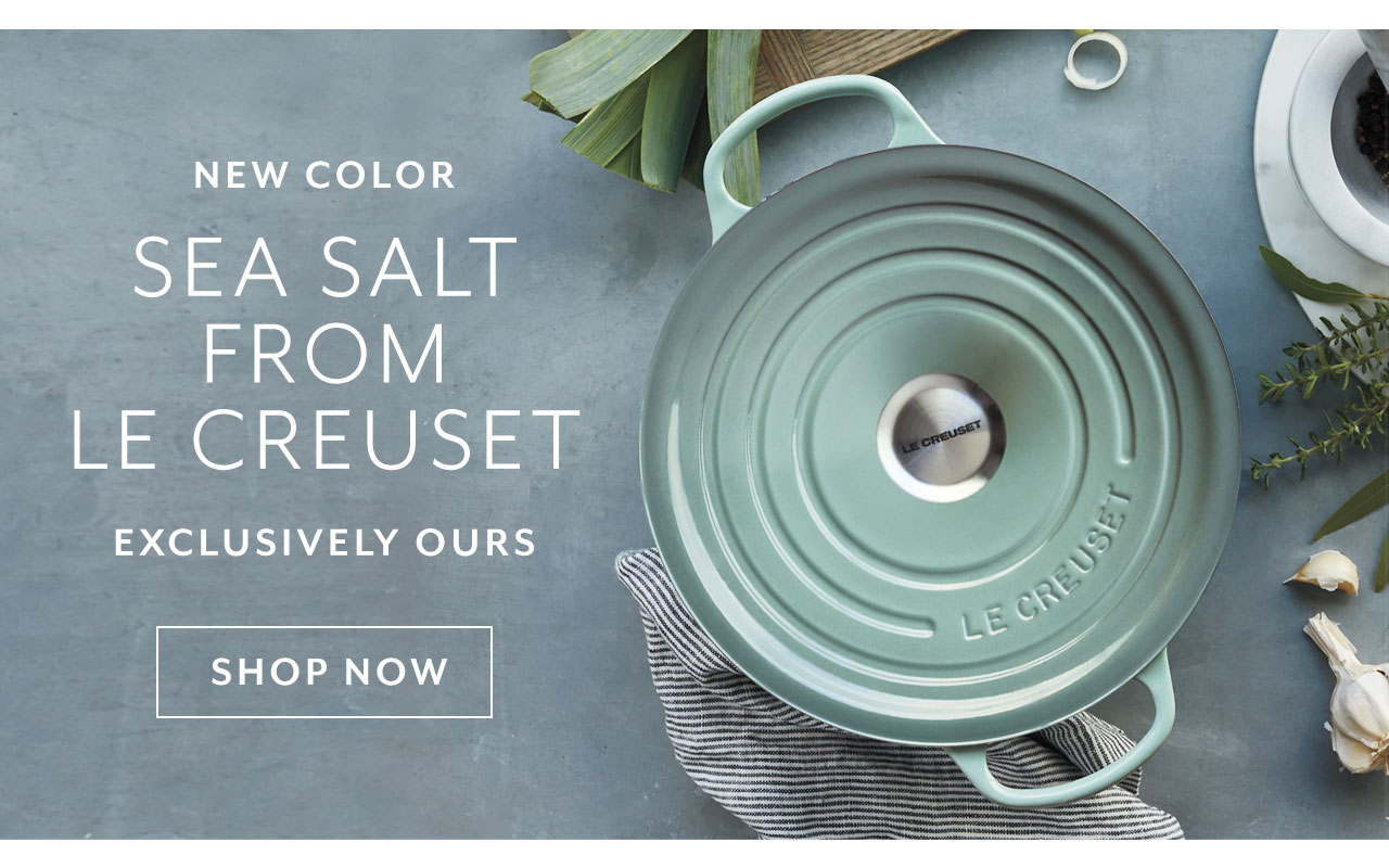 New color Sea Salt from Le Creuset, exclusively ours. Shop now.