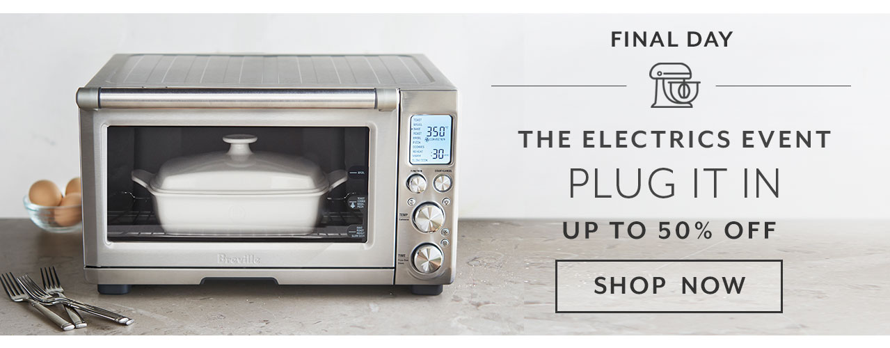 Final Day The electrics event up to 50% off, shop now.