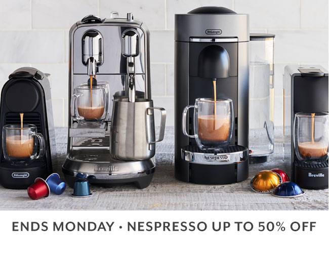 Ends Monday Nespresso up to 50% off