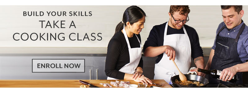Build your skills, take a cooking class. Enroll now.
