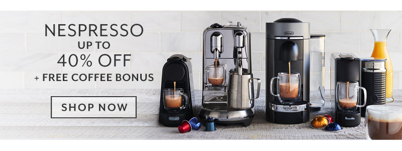 Nespresso up to 40% off. Shop now.