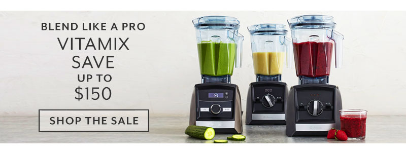 Blend like a pro Vitamix save up to $150, shop the sale.