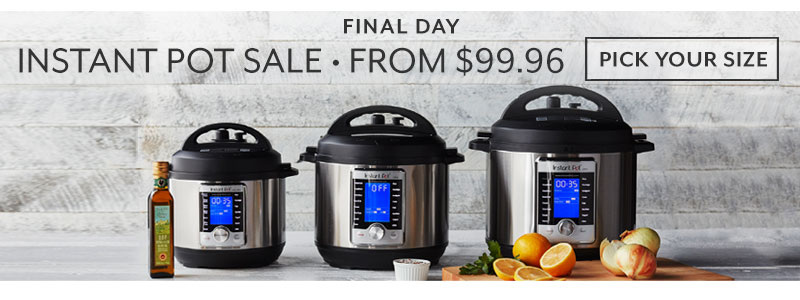 Final day Instant Pot Sale from $99.96, pick your size.