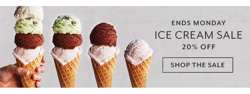 Ends Monday ice cream sale 20% off. Shop the sale.