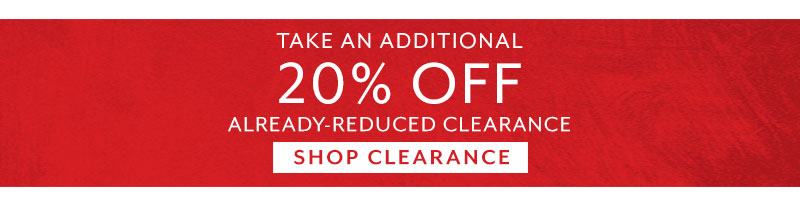 Take an additional 20% off already reduced Clearance, shop clearance.