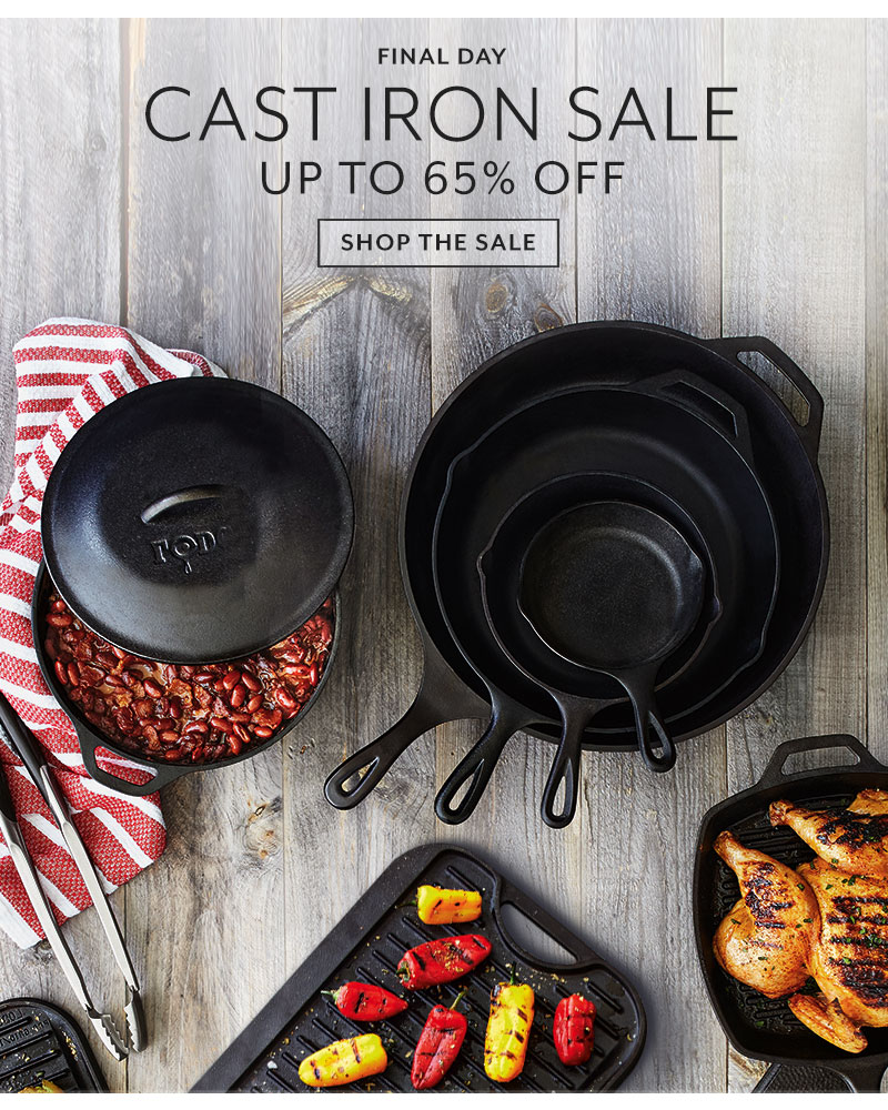 Final day Cast iron sale up to 65% off. Shop the sale.