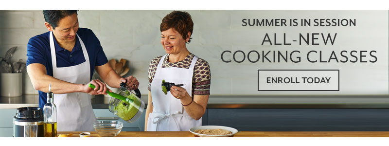 Summer is in session, all new cooking classes. Enroll now.