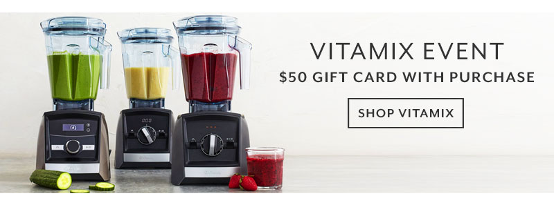 Vitamix Event $50 gift card with purchase, shop Vitamix.