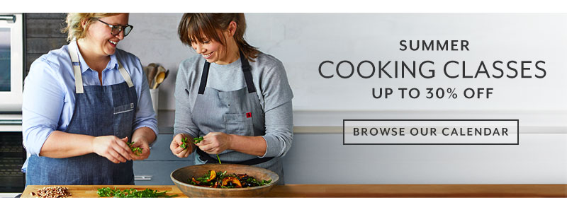 Summer is in session, all new cooking classes. Browse our calendar.