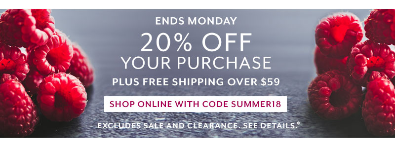 Ends Monday 20% off your purchase plus free shipping over $59, Shop online with code SUMMER18.