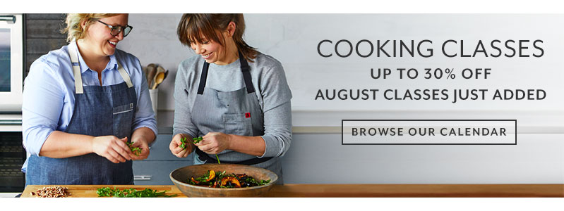Summer is in session, cooking classes up to 30% off. Browse our calendar.