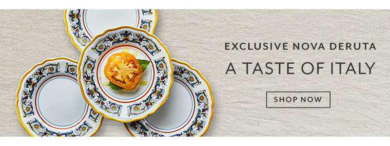 New and exclusive: Nova Deruta. A taste of Italy. Shop now.