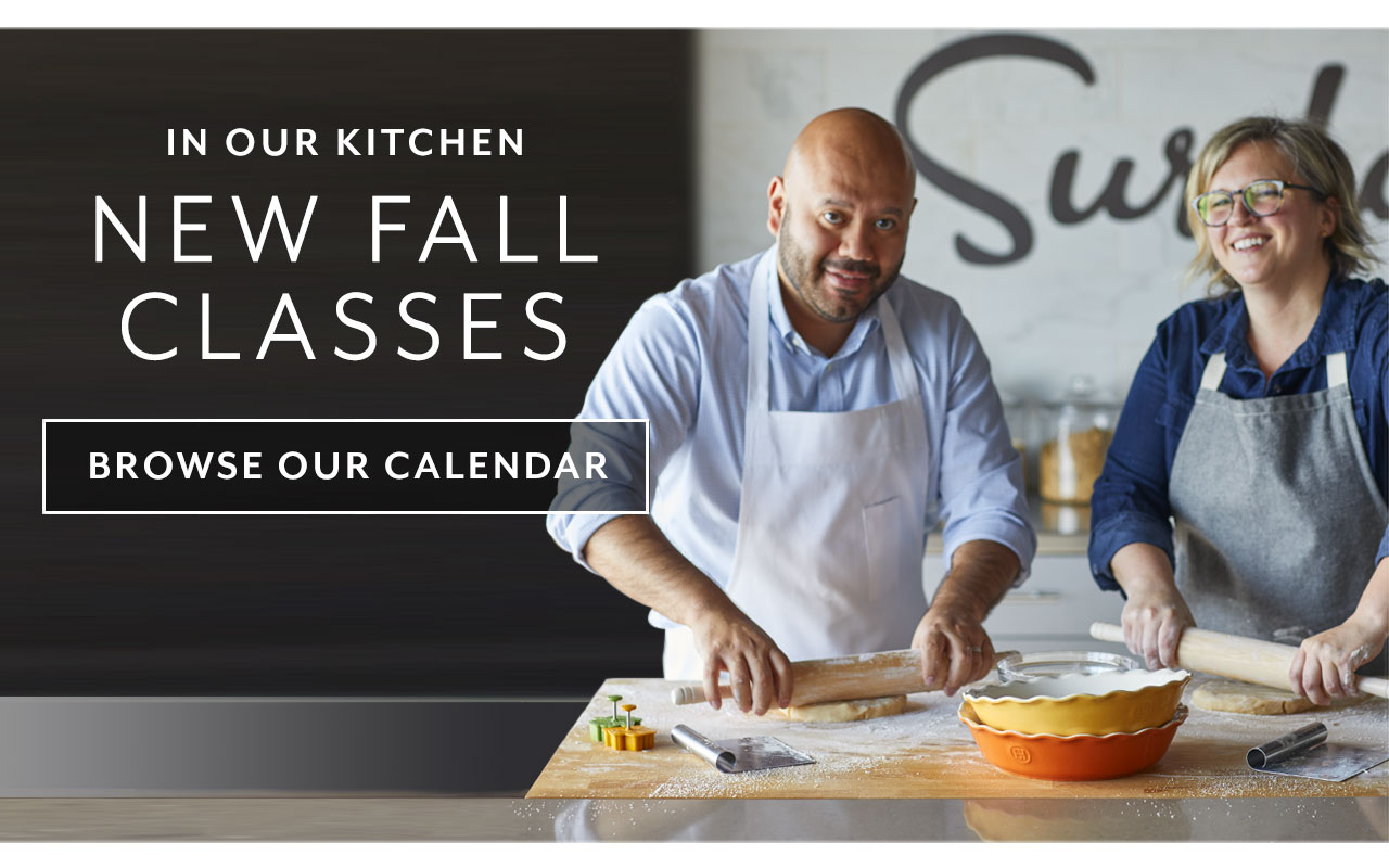 In our kitchen, new fall cooking classes. Browse our calendar.