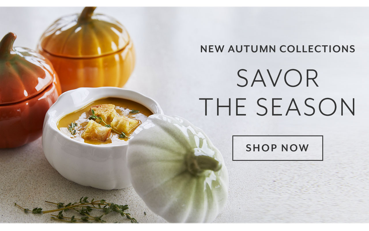 New Fall Collections, savor the season. Shop Now