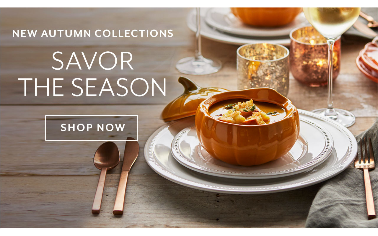New Autumn Collections, savor the season. Shop Now