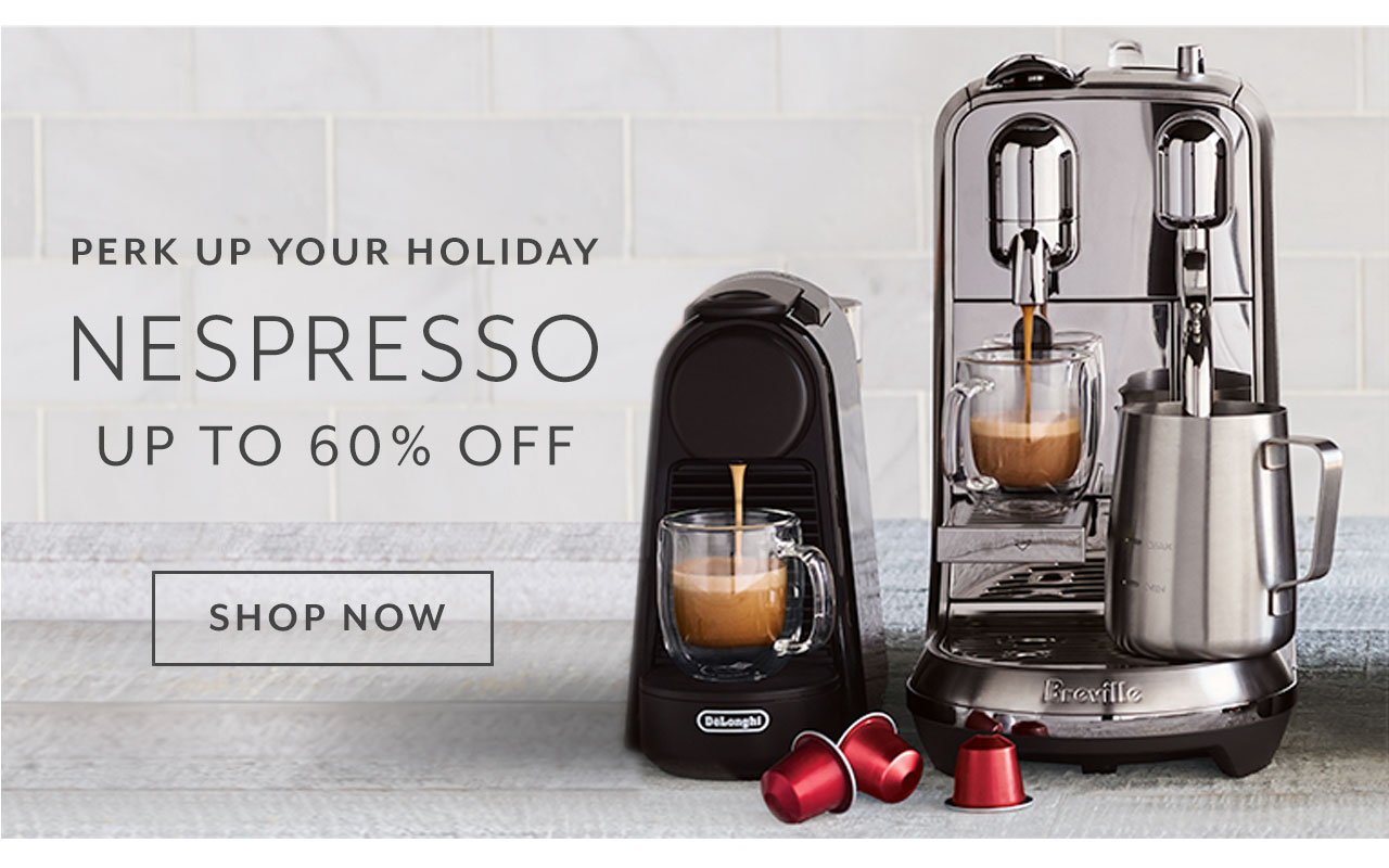 Perk up your holiday, Nespresso up to 60% off, shop now.