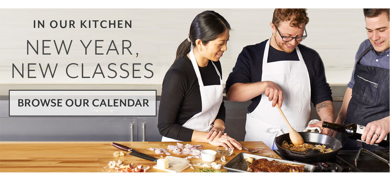 In our kitchen New Year, New Classes, browse our calendar.