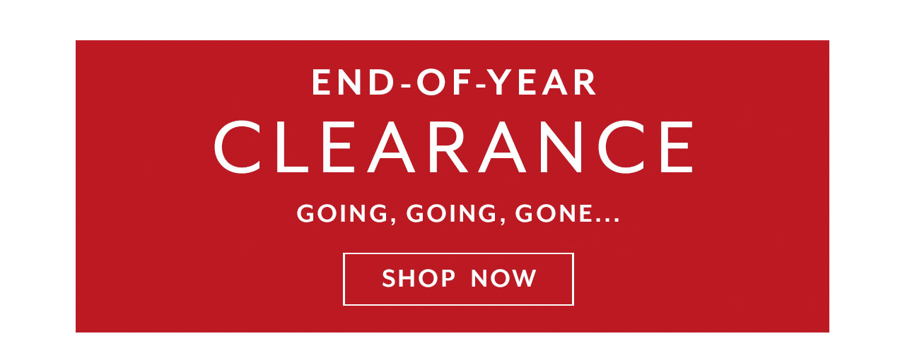 End of year Clearance, shop now.