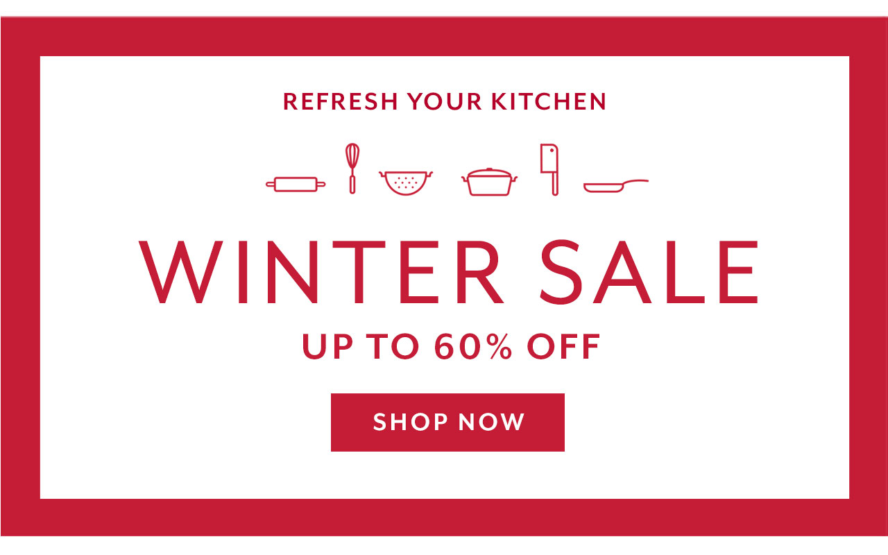 Refresh your kitchen, Winter Sale up to 60% off. Shop now.