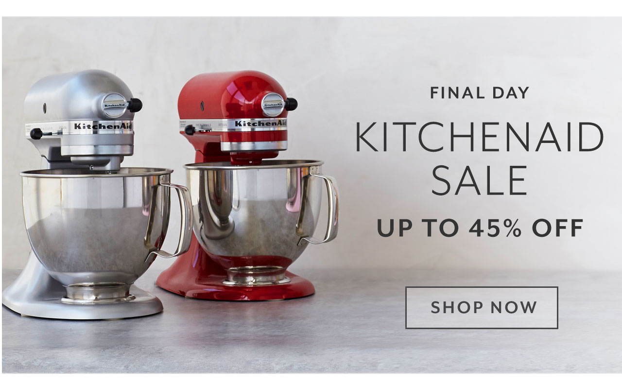 Final Day, KitchenAid Sale up to 45% off. Shop Now.