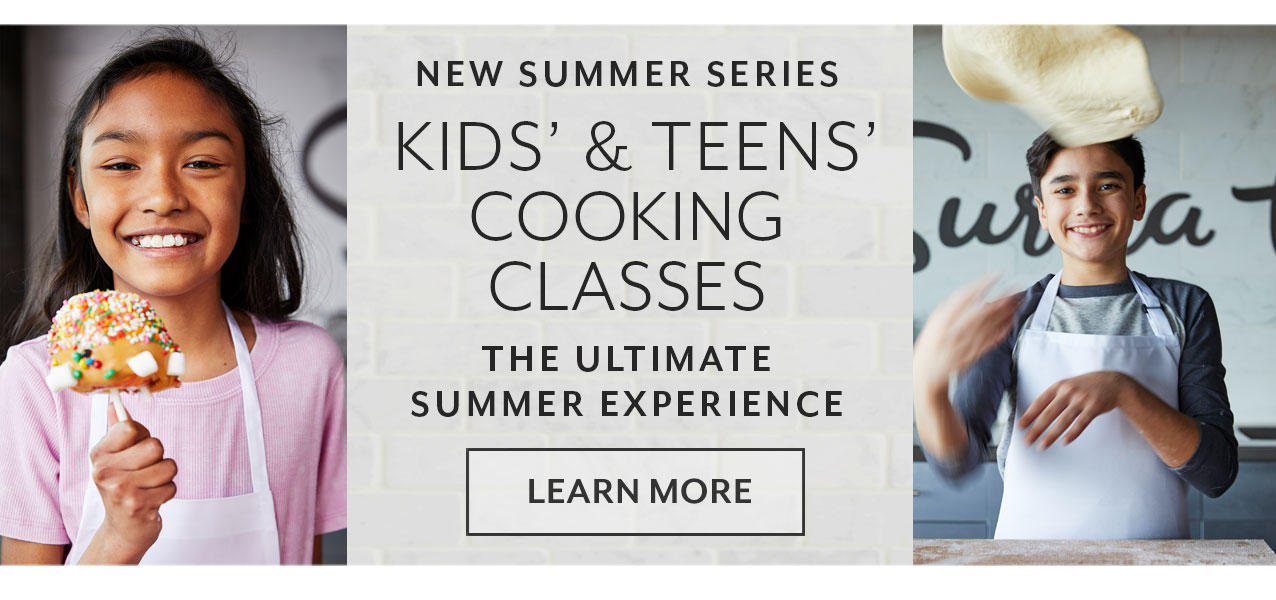 New summer series kids' & teens' cooking classes, the ultimate summer experience. Register now.