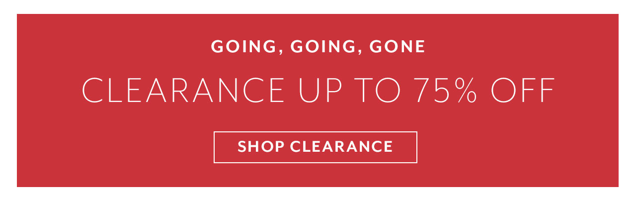 Spring Clearance up to 75% off, shop clearance.