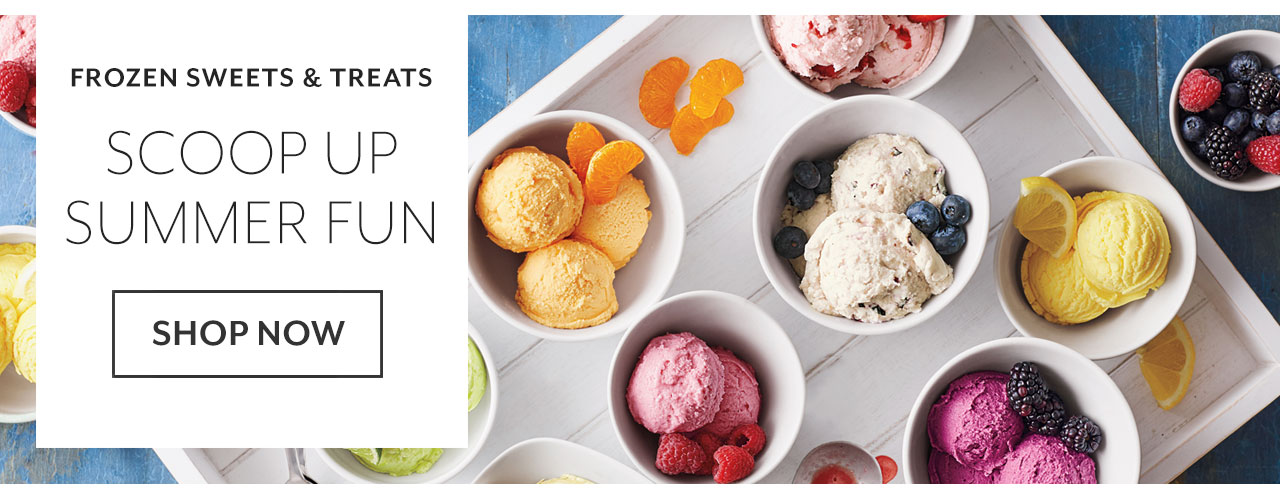 Frozen sweets and treasts, scoop up summer fun. Shop now.
