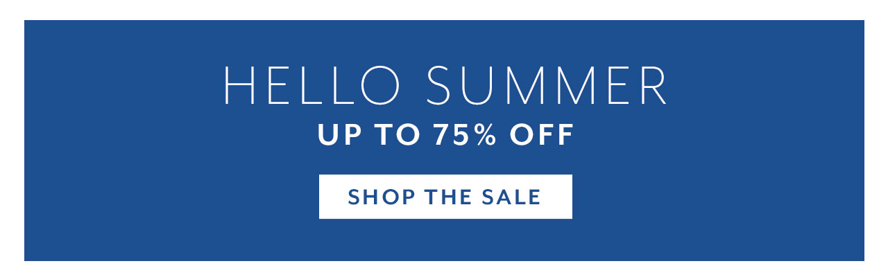 Hello Summer up to 75% off. Shop the sale.