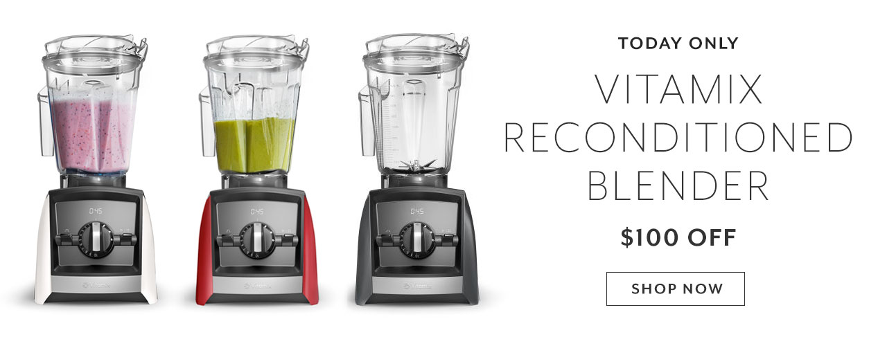 Today only Vitamix Reconditioned blender $100 off. Shop now.