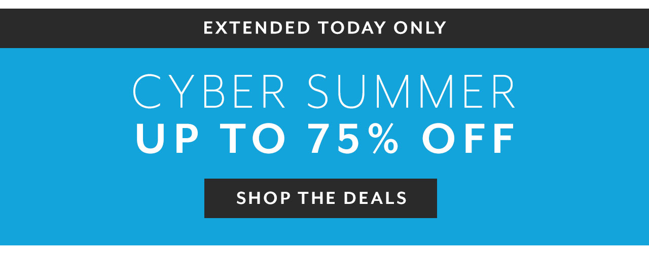 Extended Today Only. Cyber Summer up to 75% off. Shop The Deals.