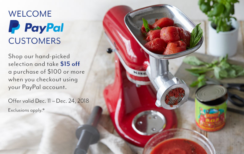 Welcome PayPal customers. Shop our hand-picked selection and take $15 off a purchase of $100 or more when you checkout using your PayPal account. Offer valid December 11 to December 24th, 2018. Exclusions apply.