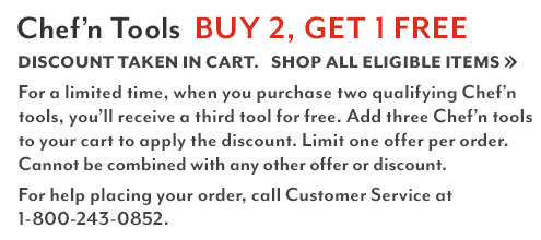 Chef'n Tools Buy 2, Get 1 Free. Discount Taken in Cart. Shop All Eligible Items. For a limited time, when you purchase two Chef'n tools, you'll receive a third tool for free. Add three Chef'n tools in your cart to apply the discount. Limit one offer per order. Cannot be combined with any other offer or discount. For help placing your order, call customer service at 1-800-243-0852.