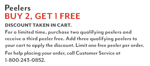 Peelers buy two, get one free. Discount taken in cart. For a limited time, purchase two qualifying peelers and receive a third peeler free. Add three qualifying peelers to your cart to apply the discount. Limit one free peeler per order. For help placing your order, call Customer Service at 1-800-243-0852.