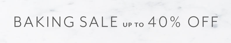 Bakware sale up to 40% off.