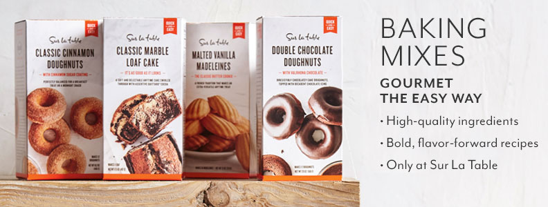 Baking Mixes, Gourmet the Easy Way. High-quality ingredients. Bold, flavor-forward recipes. Only at Sur La Table.